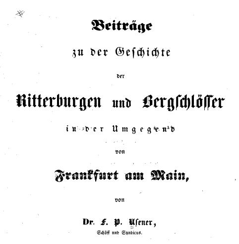 Neues Recherchematerial: Beiträge zu der Geschichte der Ritterburgen und Bergschlösser in der Umgebung von Frankfurt am Main