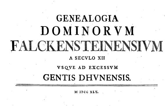 Neues Recherchematerial:  Genealogia Dominorum Falckensteinensium : a Seculo XII usque ad excessum Gentis Dhunensis