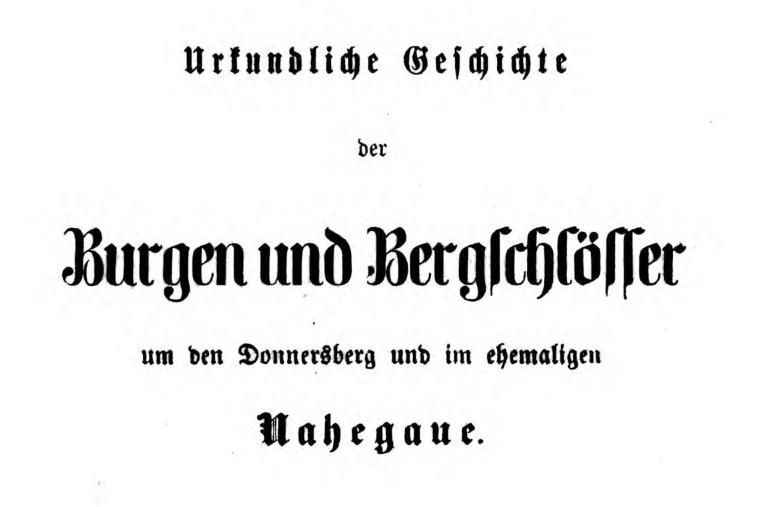 Neues Recherchematerial: Urkundliche Geschichte der Burgen und Bergschlösser in den ehemaligen Gauen, Grafschaften und Herrschaften der bayerischen Pfalz
